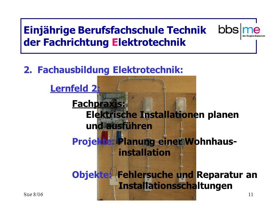 Sue 8/0611 Einjährige Berufsfachschule Technik der Fachrichtung Elektrotechnik 2.Fachausbildung Elektrotechnik: Fachpraxis: Elektrische Installationen