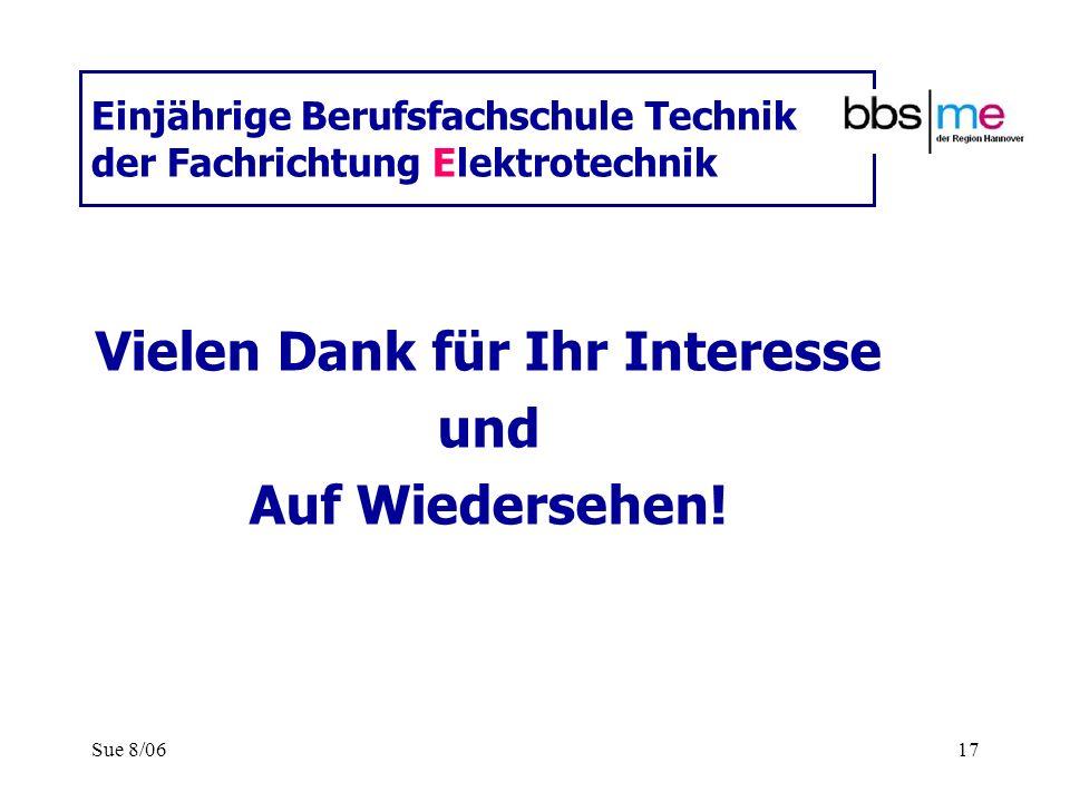 Sue 8/0617 Einjährige Berufsfachschule Technik der Fachrichtung Elektrotechnik Vielen Dank für Ihr Interesse und Auf Wiedersehen!