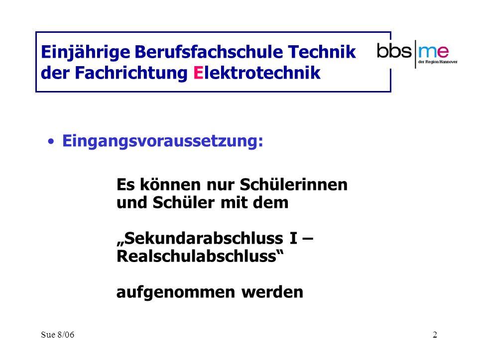 Sue 8/062 Einjährige Berufsfachschule Technik der Fachrichtung Elektrotechnik Eingangsvoraussetzung: Es können nur Schülerinnen und Schüler mit dem Se
