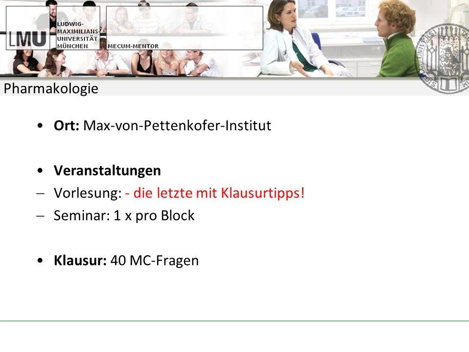 Pharmakologie Ort: Max-von-Pettenkofer-Institut Veranstaltungen Vorlesung: - die letzte mit Klausurtipps.