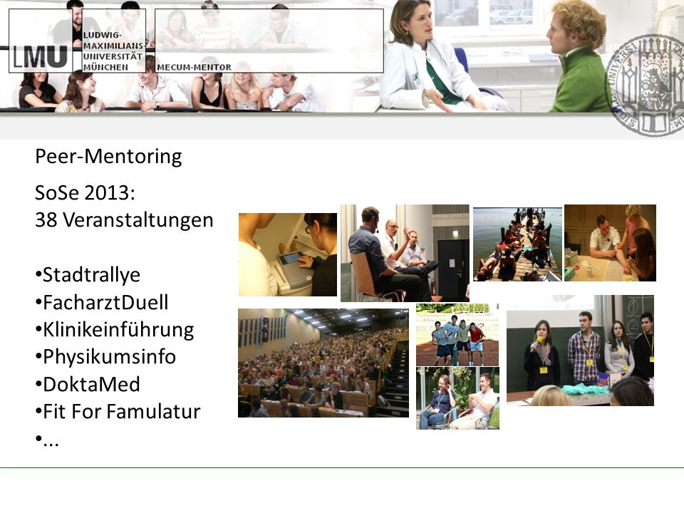 SoSe 2013: 38 Veranstaltungen Stadtrallye FacharztDuell Klinikeinführung Physikumsinfo DoktaMed Fit For Famulatur...