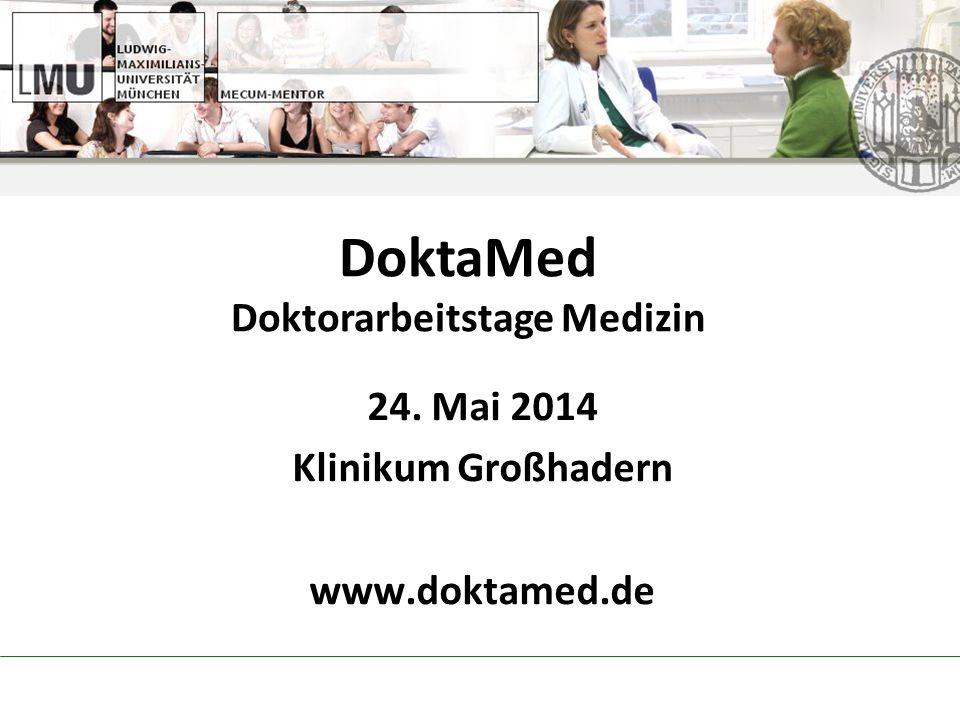 24. Mai 2014 Klinikum Großhadern www.doktamed.de DoktaMed Doktorarbeitstage Medizin