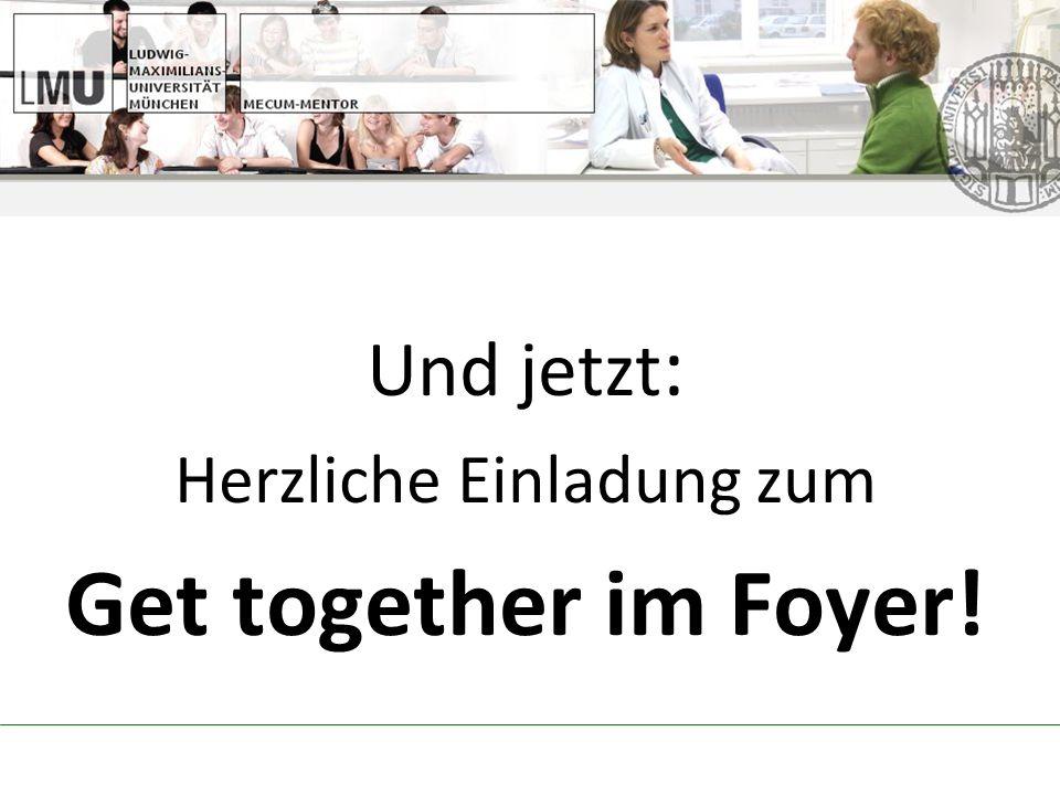 Und jetzt : Herzliche Einladung zum Get together im Foyer!