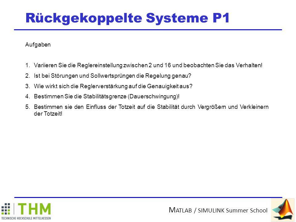 M ATLAB / SIMULINK Summer School Rückgekoppelte Systeme P2 Strecke höherer Ordnung mit PI-Regler