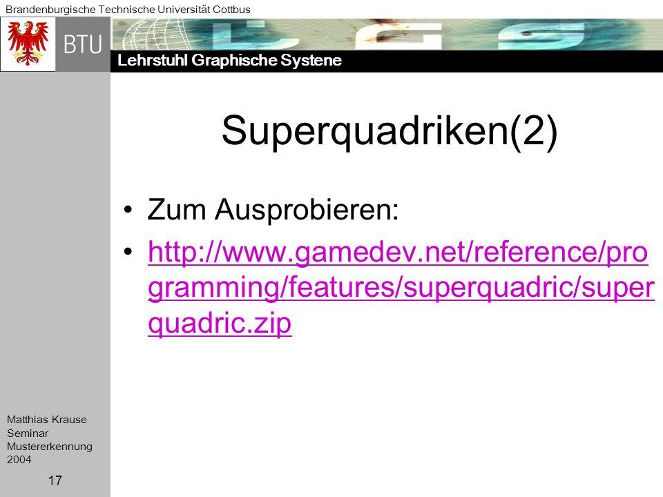 Lehrstuhl Graphische Systene Brandenburgische Technische Universität Cottbus Matthias Krause Seminar Mustererkennung 2004 17 Superquadriken(2) Zum Aus