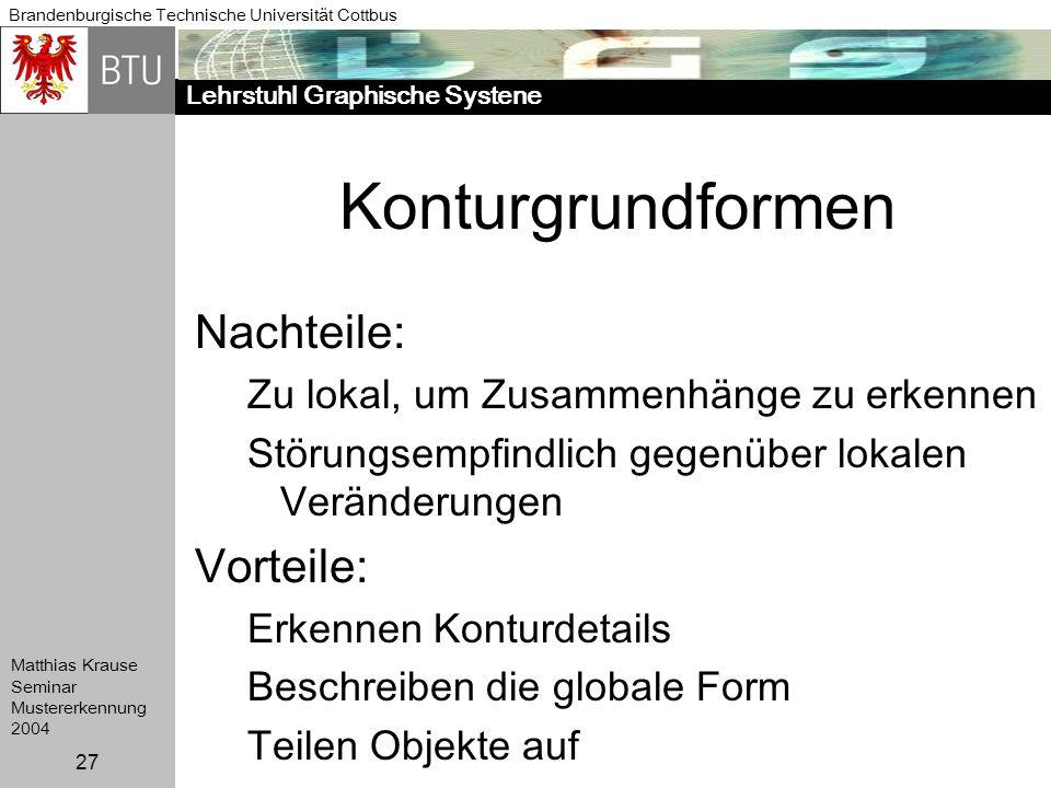Lehrstuhl Graphische Systene Brandenburgische Technische Universität Cottbus Matthias Krause Seminar Mustererkennung 2004 27 Konturgrundformen Nachtei