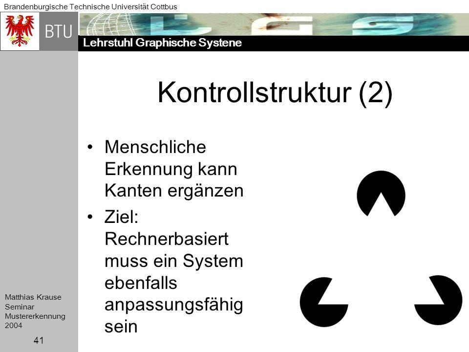 Lehrstuhl Graphische Systene Brandenburgische Technische Universität Cottbus Matthias Krause Seminar Mustererkennung 2004 41 Kontrollstruktur (2) Mens