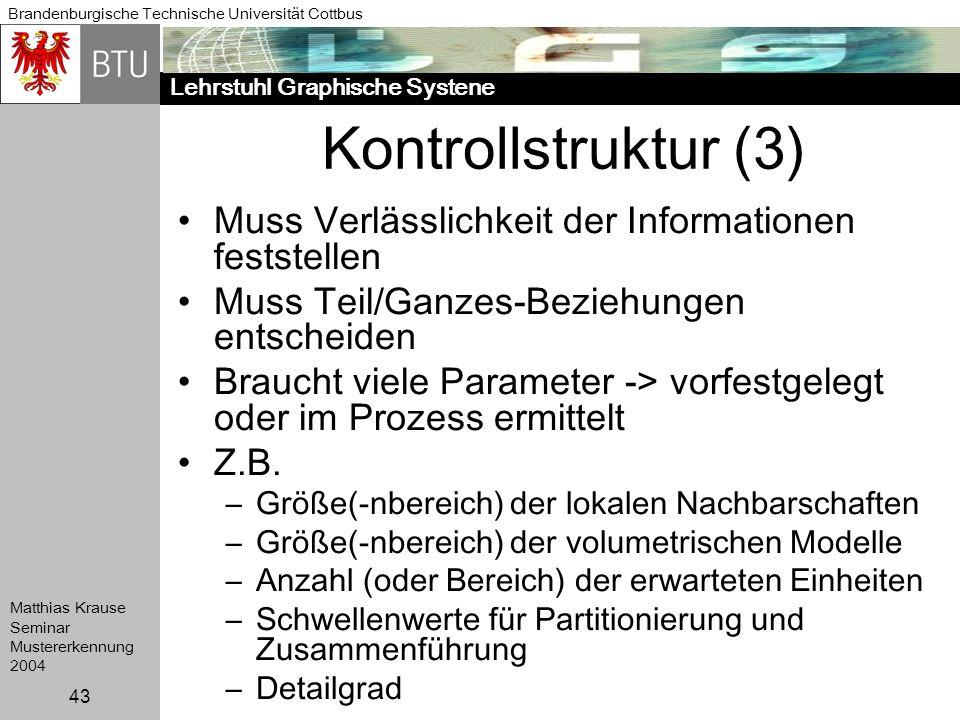 Lehrstuhl Graphische Systene Brandenburgische Technische Universität Cottbus Matthias Krause Seminar Mustererkennung 2004 43 Kontrollstruktur (3) Muss