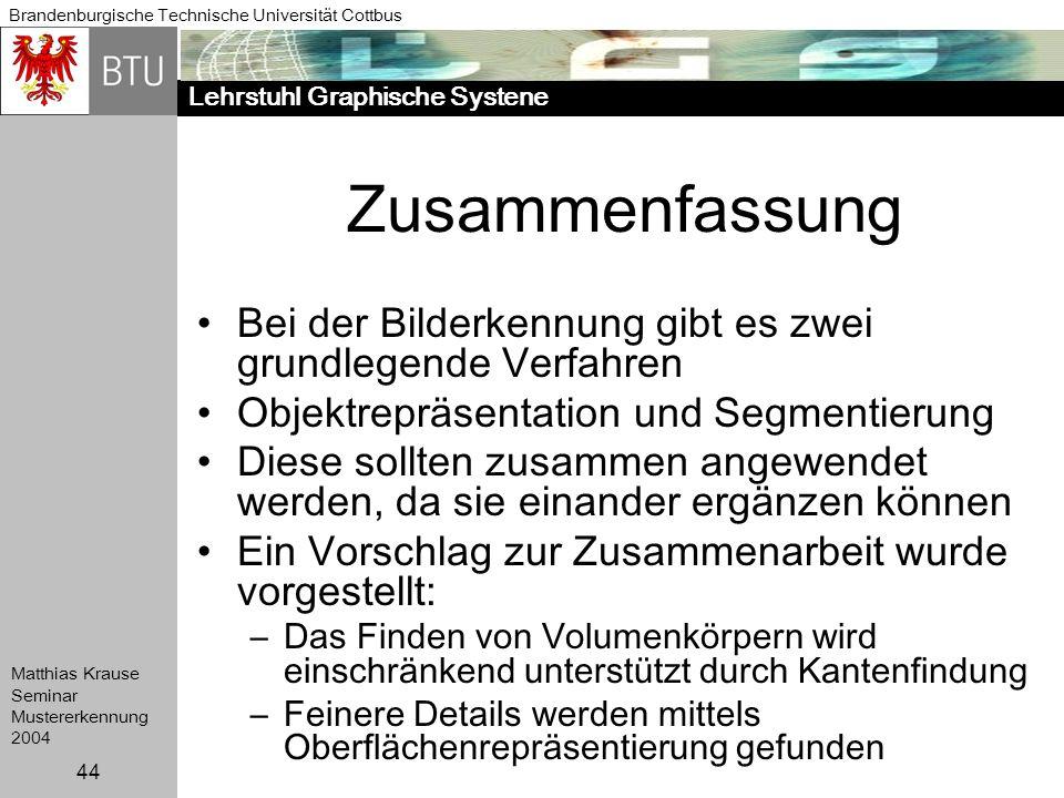 Lehrstuhl Graphische Systene Brandenburgische Technische Universität Cottbus Matthias Krause Seminar Mustererkennung 2004 44 Zusammenfassung Bei der B