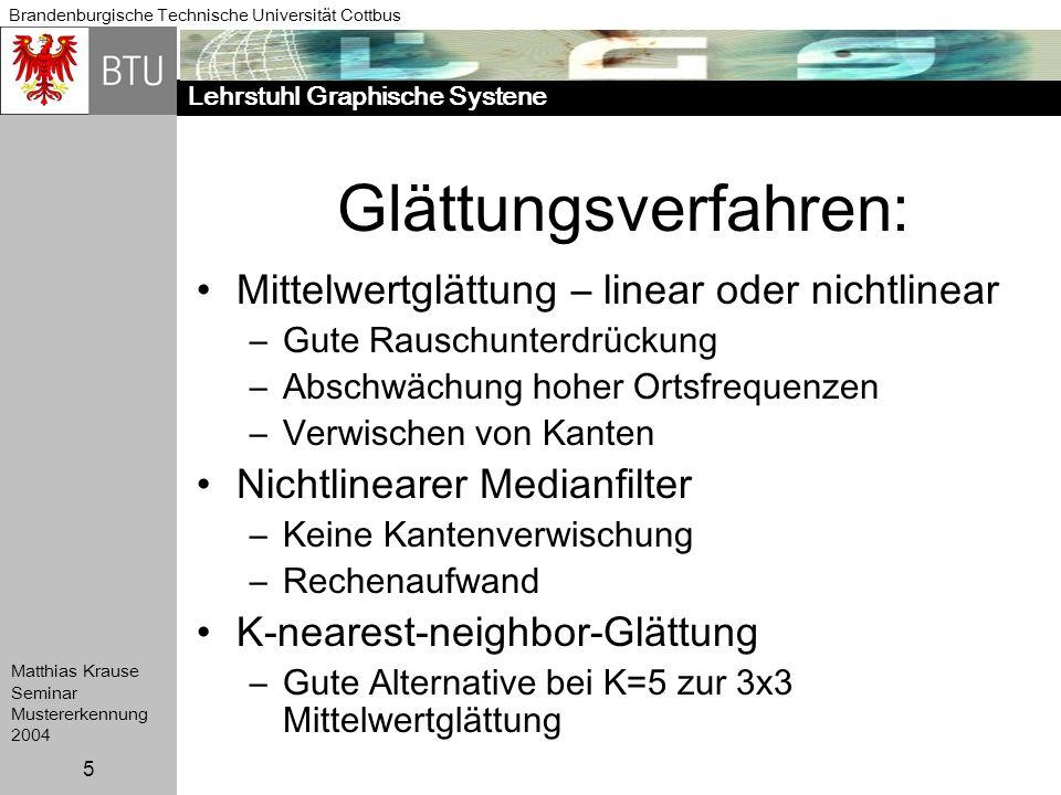 Lehrstuhl Graphische Systene Brandenburgische Technische Universität Cottbus Matthias Krause Seminar Mustererkennung 2004 5 Glättungsverfahren: Mittel