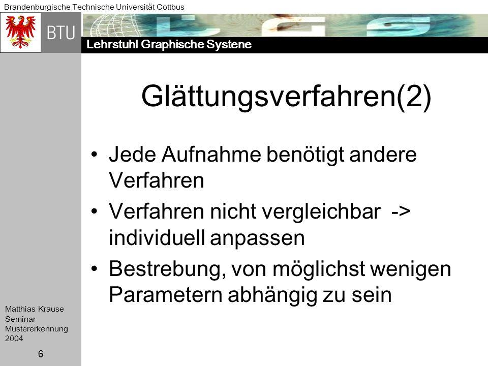 Lehrstuhl Graphische Systene Brandenburgische Technische Universität Cottbus Matthias Krause Seminar Mustererkennung 2004 6 Glättungsverfahren(2) Jede