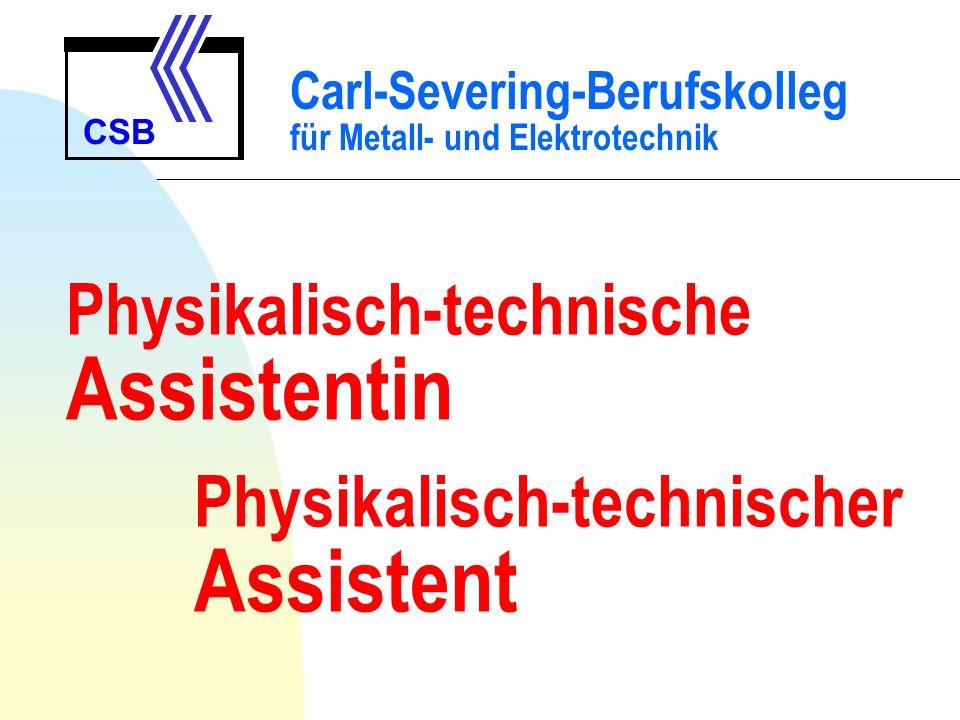Physikalisch-technische Assistentin Physikalisch-technischer Assistent Carl-Severing-Berufskolleg für Metall- und Elektrotechnik CSB