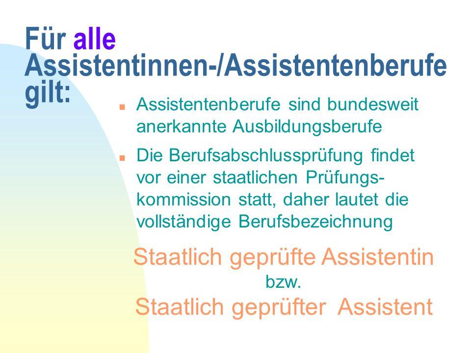 Für alle Assistentinnen-/Assistentenberufe gilt: n Die Berufsabschlussprüfung findet vor einer staatlichen Prüfungs- kommission statt, daher lautet die vollständige Berufsbezeichnung Staatlich geprüfte Assistentin bzw.