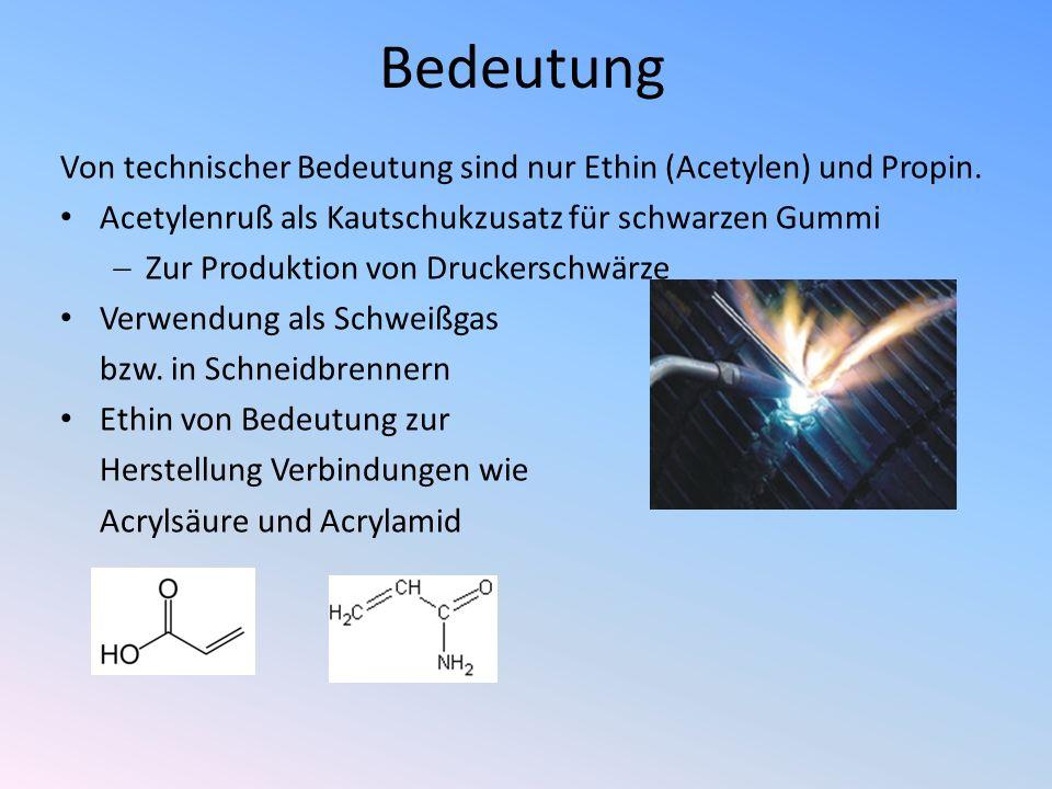 Bedeutung Von technischer Bedeutung sind nur Ethin (Acetylen) und Propin. Acetylenruß als Kautschukzusatz für schwarzen Gummi Zur Produktion von Druck
