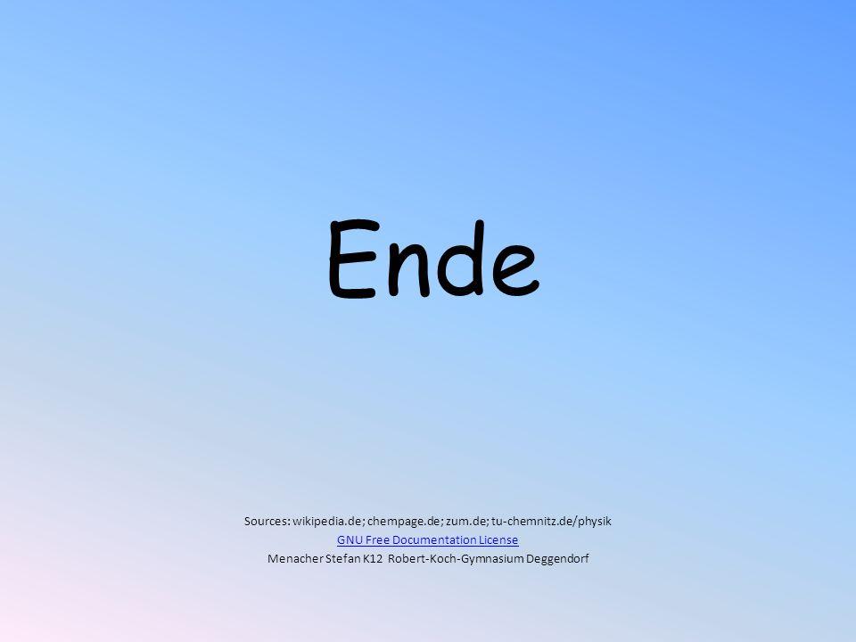 Ende Sources: wikipedia.de; chempage.de; zum.de; tu-chemnitz.de/physik GNU Free Documentation License Menacher Stefan K12 Robert-Koch-Gymnasium Deggen