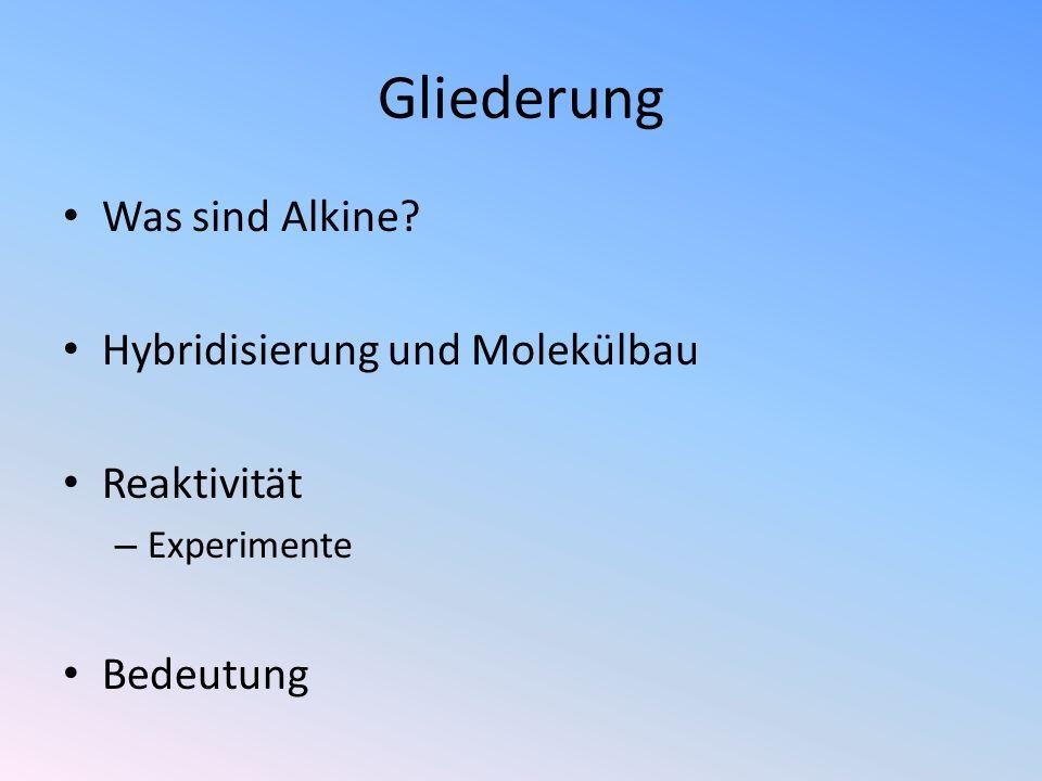 Gliederung Was sind Alkine? Hybridisierung und Molekülbau Reaktivität – Experimente Bedeutung