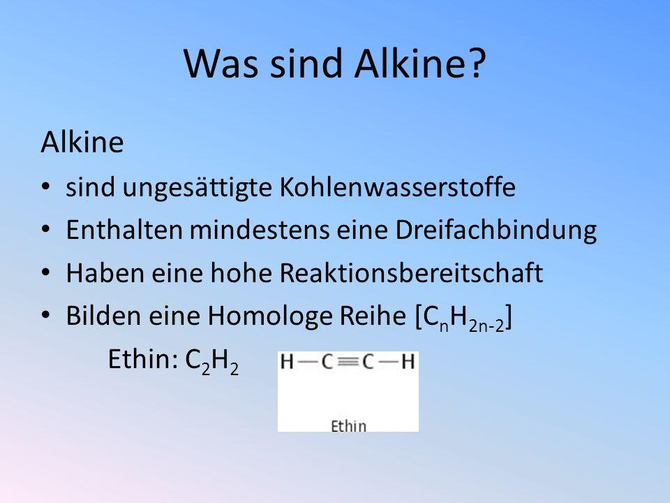 Was sind Alkine? Alkine sind ungesättigte Kohlenwasserstoffe Enthalten mindestens eine Dreifachbindung Haben eine hohe Reaktionsbereitschaft Bilden ei