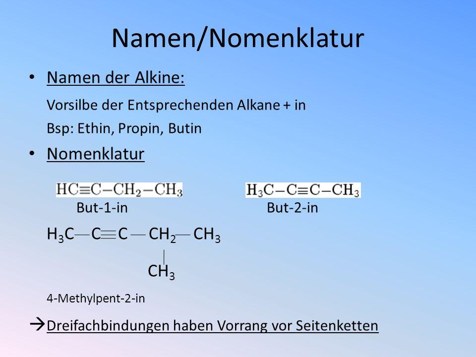 Namen/Nomenklatur Namen der Alkine: Vorsilbe der Entsprechenden Alkane + in Bsp: Ethin, Propin, Butin Nomenklatur But-1-inBut-2-in H 3 C C C CH 2 CH 3