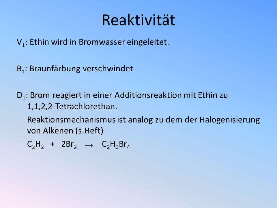 Reaktivität V 1 : Ethin wird in Bromwasser eingeleitet. B 1 : Braunfärbung verschwindet D 1 : Brom reagiert in einer Additionsreaktion mit Ethin zu 1,