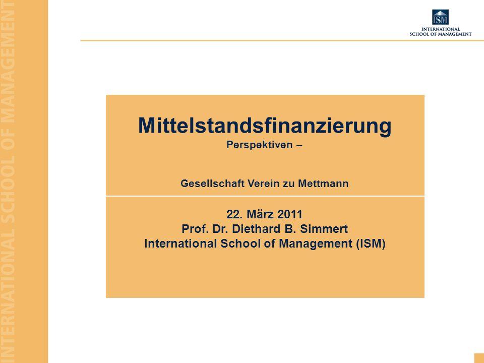 Mittelstandsfinanzierung Perspektiven – Gesellschaft Verein zu Mettmann 22. März 2011 Prof. Dr. Diethard B. Simmert International School of Management