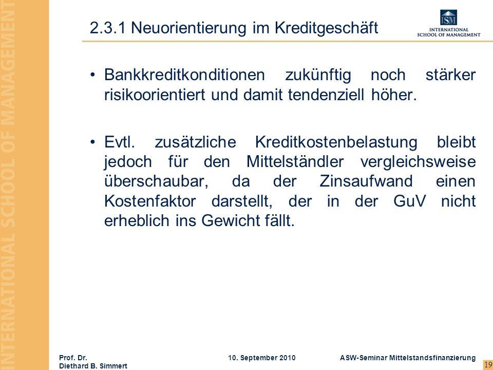 Prof. Dr. Diethard B. Simmert ASW-Seminar Mittelstandsfinanzierung10. September 2010 19 Bankkreditkonditionen zukünftig noch stärker risikoorientiert