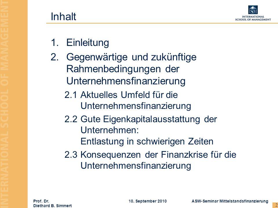 Prof. Dr. Diethard B. Simmert ASW-Seminar Mittelstandsfinanzierung10. September 2010 2 Inhalt 1.Einleitung 2.Gegenwärtige und zukünftige Rahmenbedingu