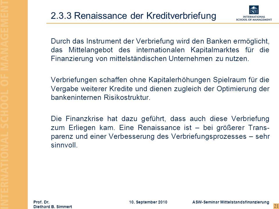 Prof. Dr. Diethard B. Simmert ASW-Seminar Mittelstandsfinanzierung10. September 2010 21 Durch das Instrument der Verbriefung wird den Banken ermöglich