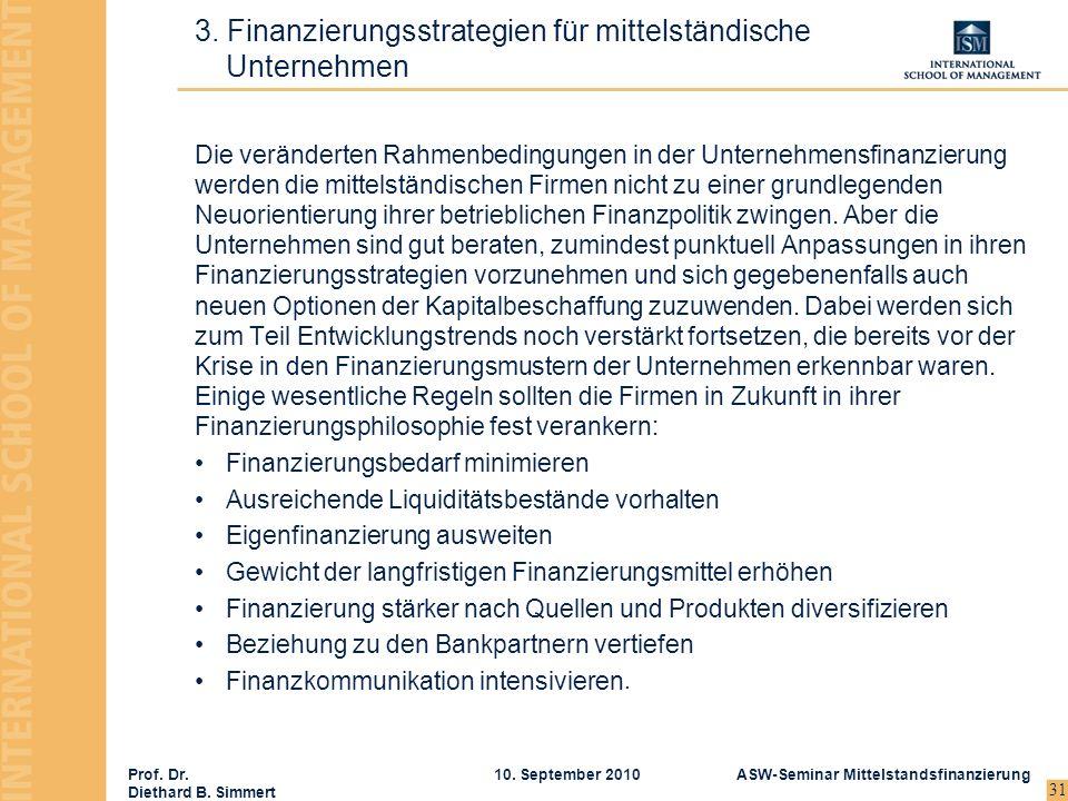 Prof. Dr. Diethard B. Simmert ASW-Seminar Mittelstandsfinanzierung10. September 2010 31 Die veränderten Rahmenbedingungen in der Unternehmensfinanzier