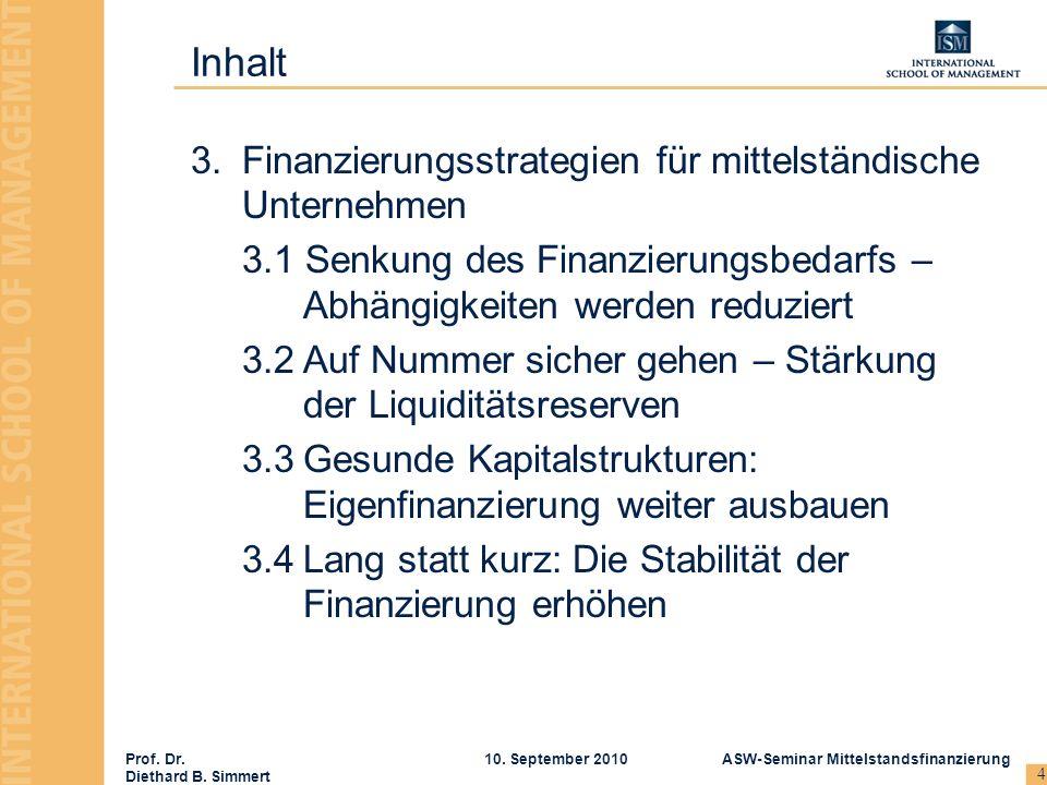 Prof. Dr. Diethard B. Simmert ASW-Seminar Mittelstandsfinanzierung10. September 2010 4 Inhalt 3.Finanzierungsstrategien für mittelständische Unternehm