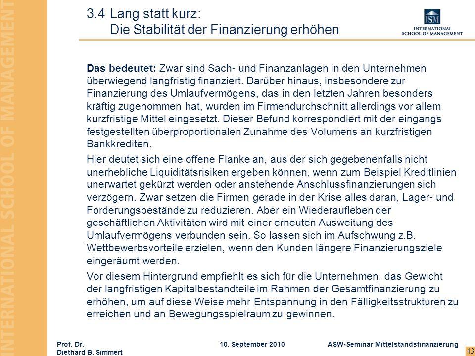 Prof. Dr. Diethard B. Simmert ASW-Seminar Mittelstandsfinanzierung10. September 2010 43 Das bedeutet: Zwar sind Sach- und Finanzanlagen in den Unterne