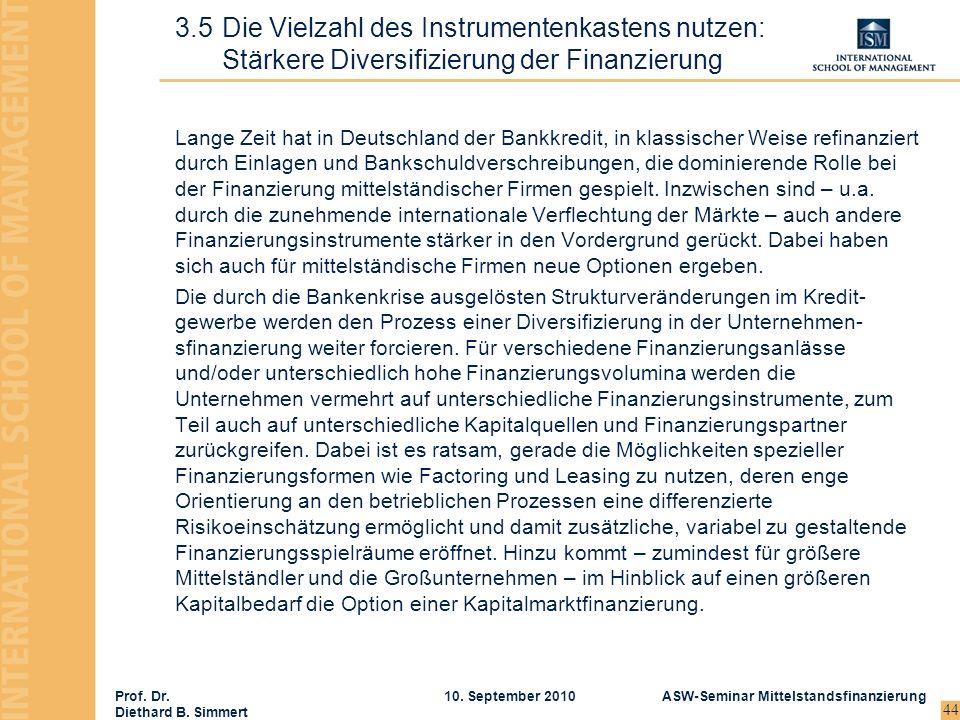 Prof. Dr. Diethard B. Simmert ASW-Seminar Mittelstandsfinanzierung10. September 2010 44 Lange Zeit hat in Deutschland der Bankkredit, in klassischer W