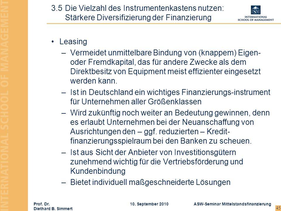 Prof. Dr. Diethard B. Simmert ASW-Seminar Mittelstandsfinanzierung10. September 2010 45 Leasing –Vermeidet unmittelbare Bindung von (knappem) Eigen- o