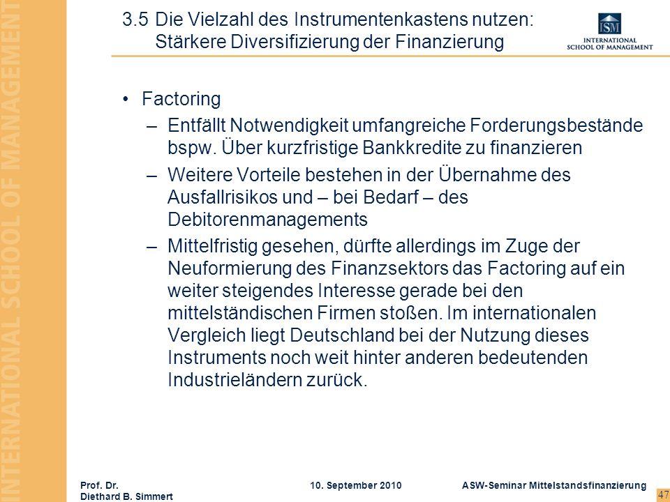 Prof. Dr. Diethard B. Simmert ASW-Seminar Mittelstandsfinanzierung10. September 2010 47 Factoring –Entfällt Notwendigkeit umfangreiche Forderungsbestä