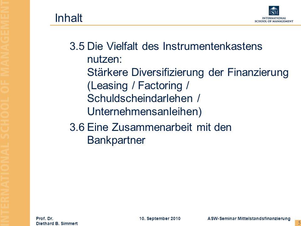 Prof. Dr. Diethard B. Simmert ASW-Seminar Mittelstandsfinanzierung10. September 2010 5 3.5Die Vielfalt des Instrumentenkastens nutzen: Stärkere Divers