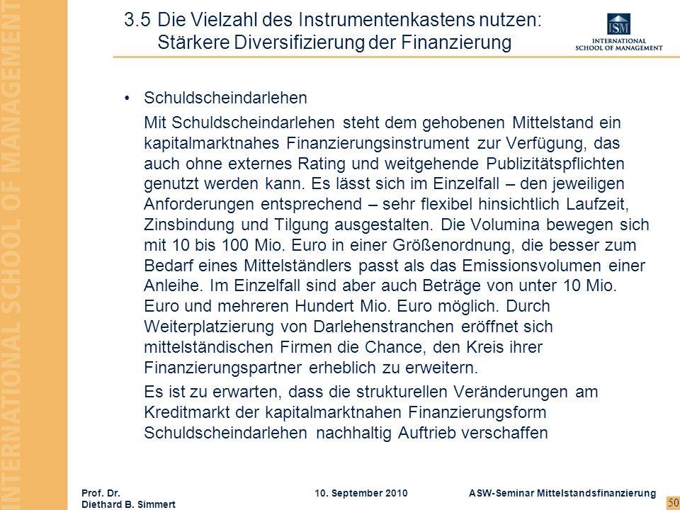 Prof. Dr. Diethard B. Simmert ASW-Seminar Mittelstandsfinanzierung10. September 2010 50 Schuldscheindarlehen Mit Schuldscheindarlehen steht dem gehobe