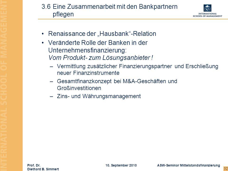 Prof. Dr. Diethard B. Simmert ASW-Seminar Mittelstandsfinanzierung10. September 2010 52 Renaissance der Hausbank-Relation Veränderte Rolle der Banken