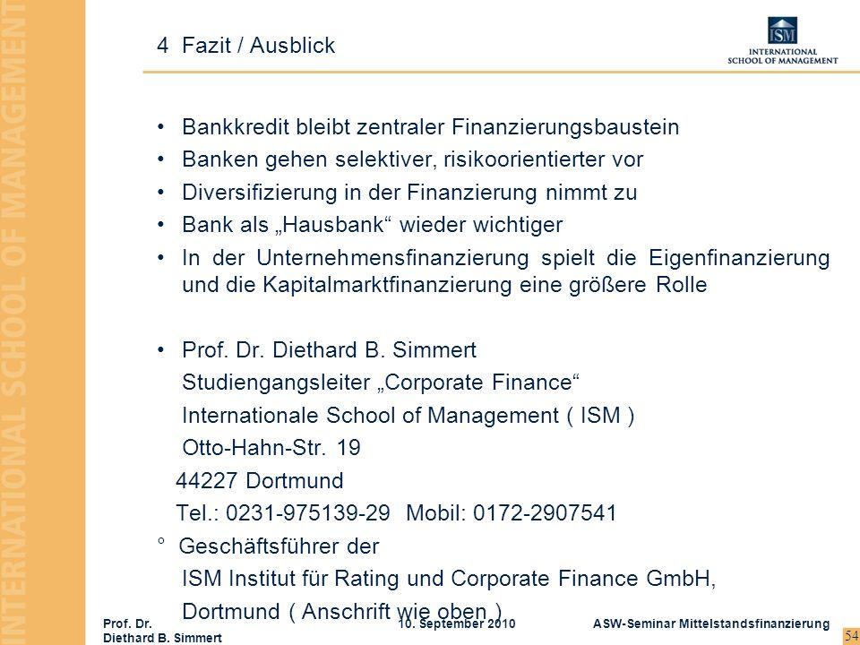 Prof. Dr. Diethard B. Simmert ASW-Seminar Mittelstandsfinanzierung10. September 2010 54 Bankkredit bleibt zentraler Finanzierungsbaustein Banken gehen