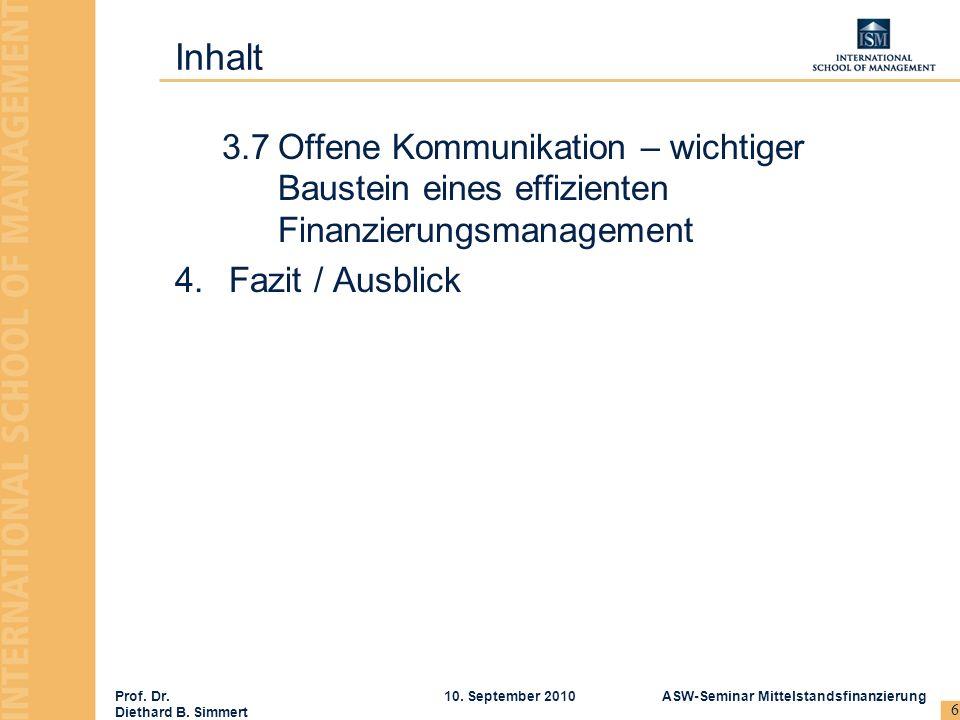Prof. Dr. Diethard B. Simmert ASW-Seminar Mittelstandsfinanzierung10. September 2010 6 3.7Offene Kommunikation – wichtiger Baustein eines effizienten