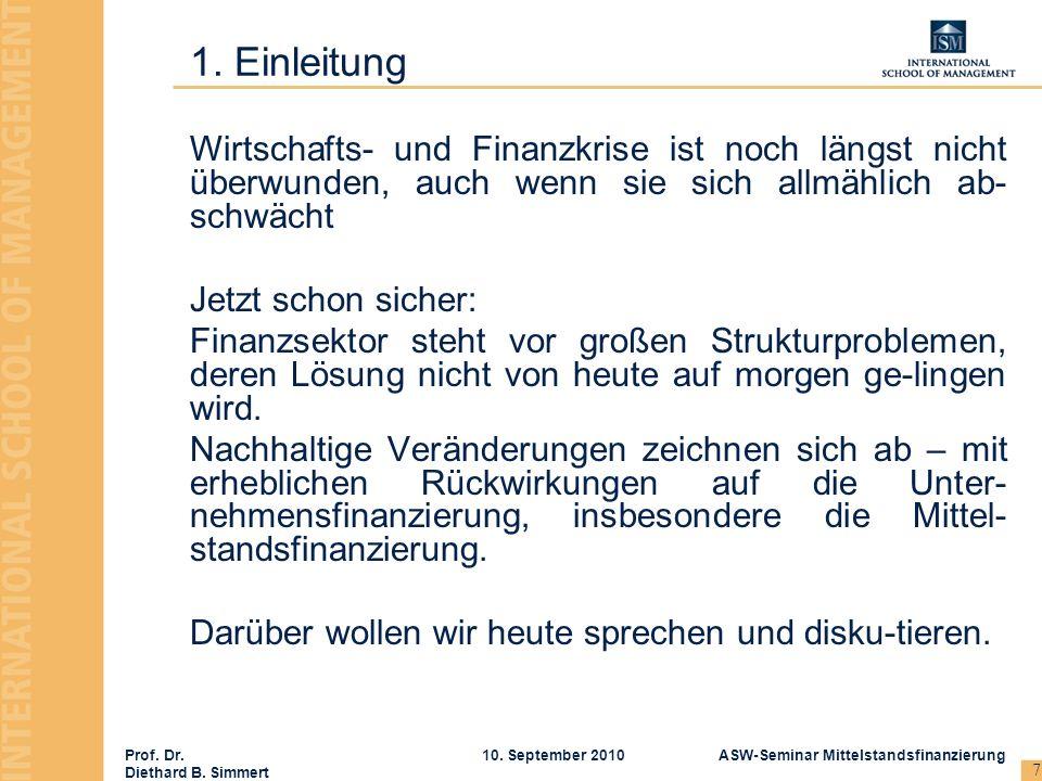 Prof. Dr. Diethard B. Simmert ASW-Seminar Mittelstandsfinanzierung10. September 2010 7 Wirtschafts- und Finanzkrise ist noch längst nicht überwunden,