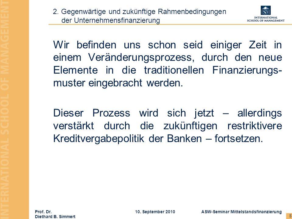 Prof. Dr. Diethard B. Simmert ASW-Seminar Mittelstandsfinanzierung10. September 2010 8 2. Gegenwärtige und zukünftige Rahmenbedingungen der Unternehme