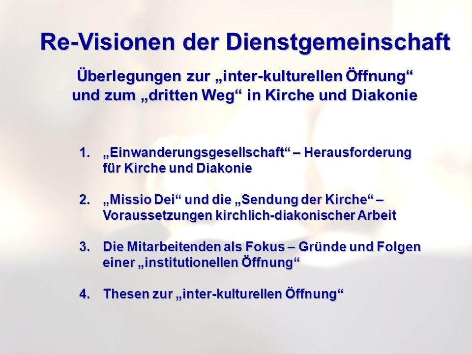Re-Visionen der Dienstgemeinschaft Überlegungen zur inter-kulturellen Öffnung und zum dritten Weg in Kirche und Diakonie 1.Einwanderungsgesellschaft –