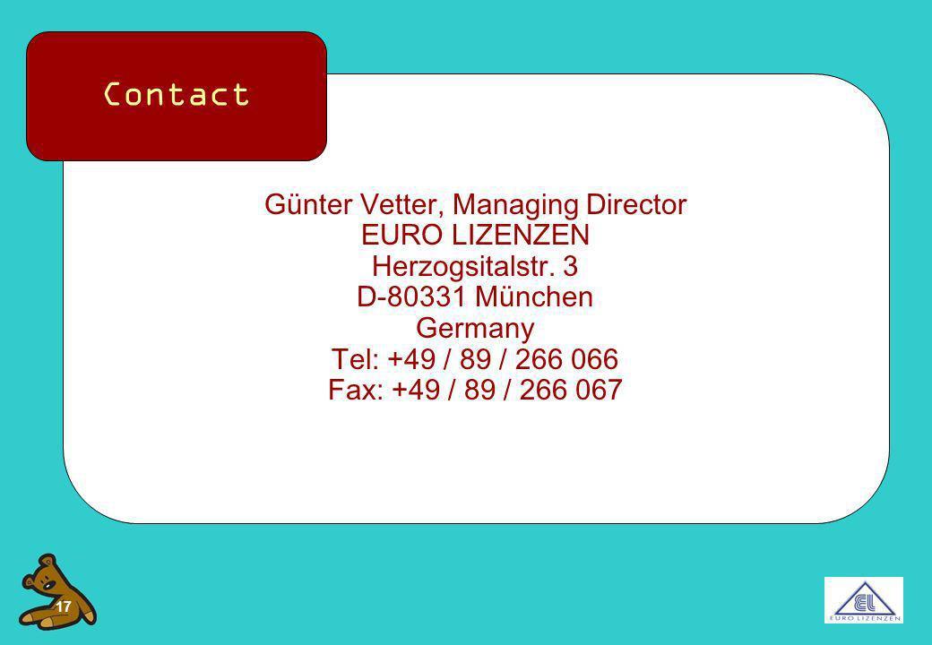 17 Günter Vetter, Managing Director EURO LIZENZEN Herzogsitalstr. 3 D-80331 München Germany Tel: +49 / 89 / 266 066 Fax: +49 / 89 / 266 067 Contact
