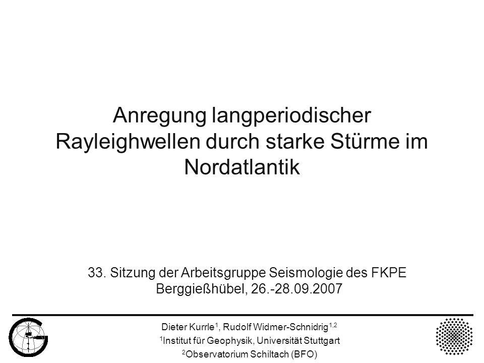Hintergrundeigenschwingungen Permanente Anregung der fundamentalen Sphäroidalmoden 0 S l Beobachtbar zwischen 2 and 7 mHz Dieter Kurrle 1, Rudolf Widmer-Schnidrig 1,2 1 Institut für Geophysik, Universität Stuttgart 2 Observatorium Schiltach (BFO)