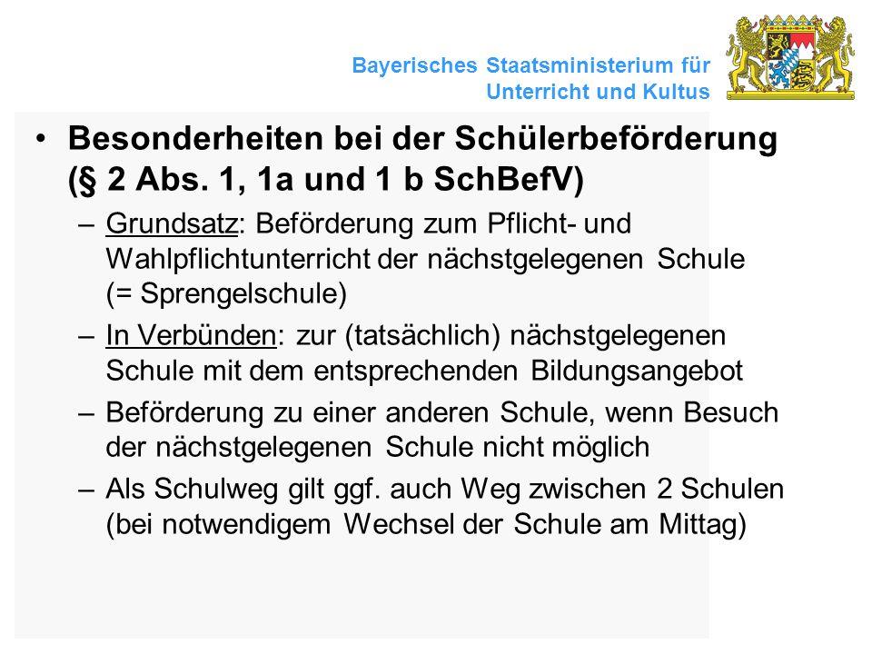 Bayerisches Staatsministerium für Unterricht und Kultus Besonderheiten bei der Schülerbeförderung (§ 2 Abs. 1, 1a und 1 b SchBefV) –Grundsatz: Beförde