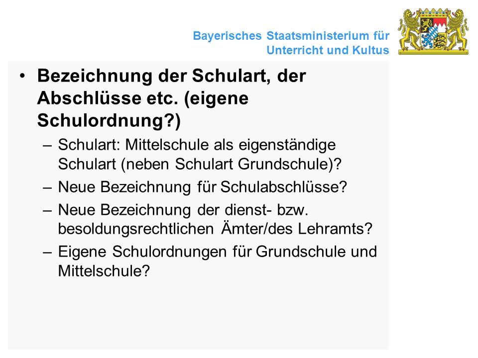 Bayerisches Staatsministerium für Unterricht und Kultus Bezeichnung der Schulart, der Abschlüsse etc. (eigene Schulordnung?) –Schulart: Mittelschule a