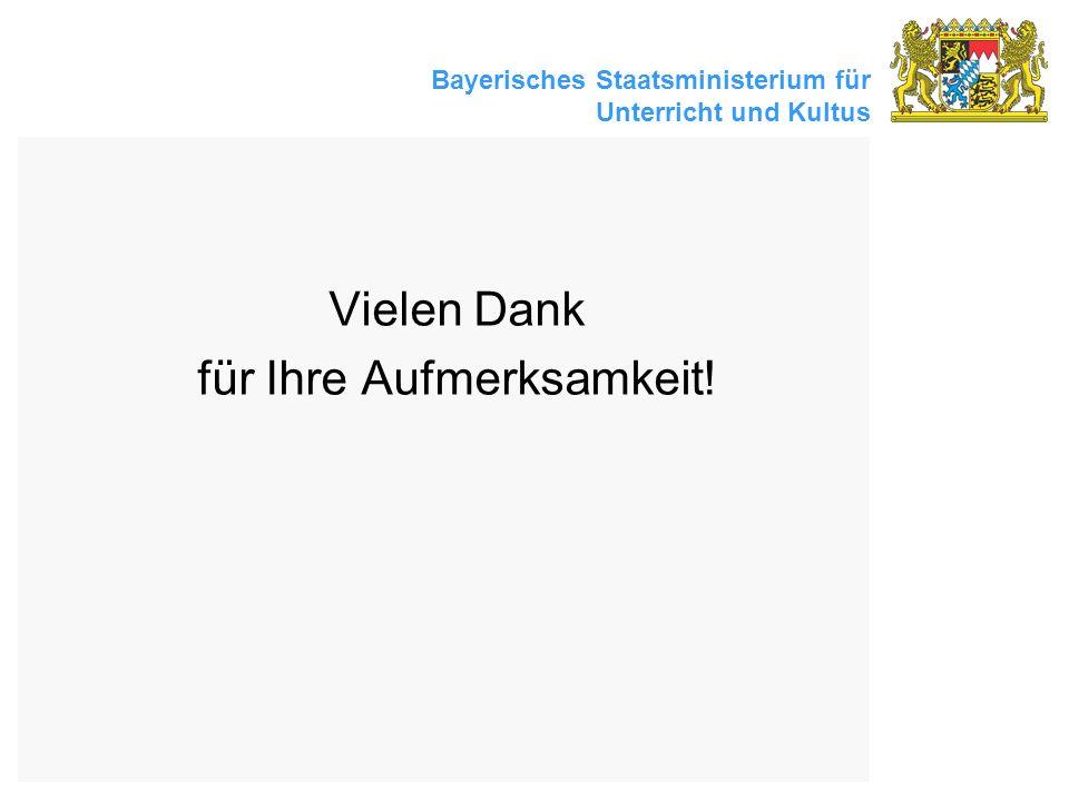 Bayerisches Staatsministerium für Unterricht und Kultus Vielen Dank für Ihre Aufmerksamkeit!