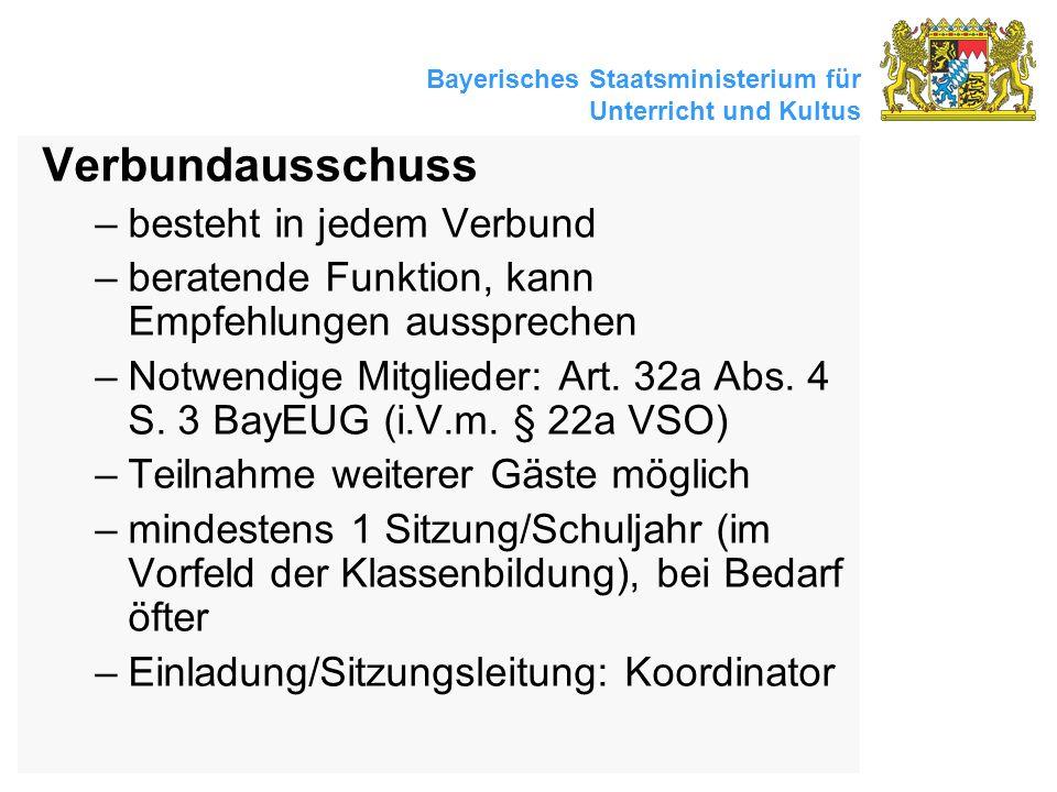 Bayerisches Staatsministerium für Unterricht und Kultus Verbundausschuss –besteht in jedem Verbund –beratende Funktion, kann Empfehlungen aussprechen