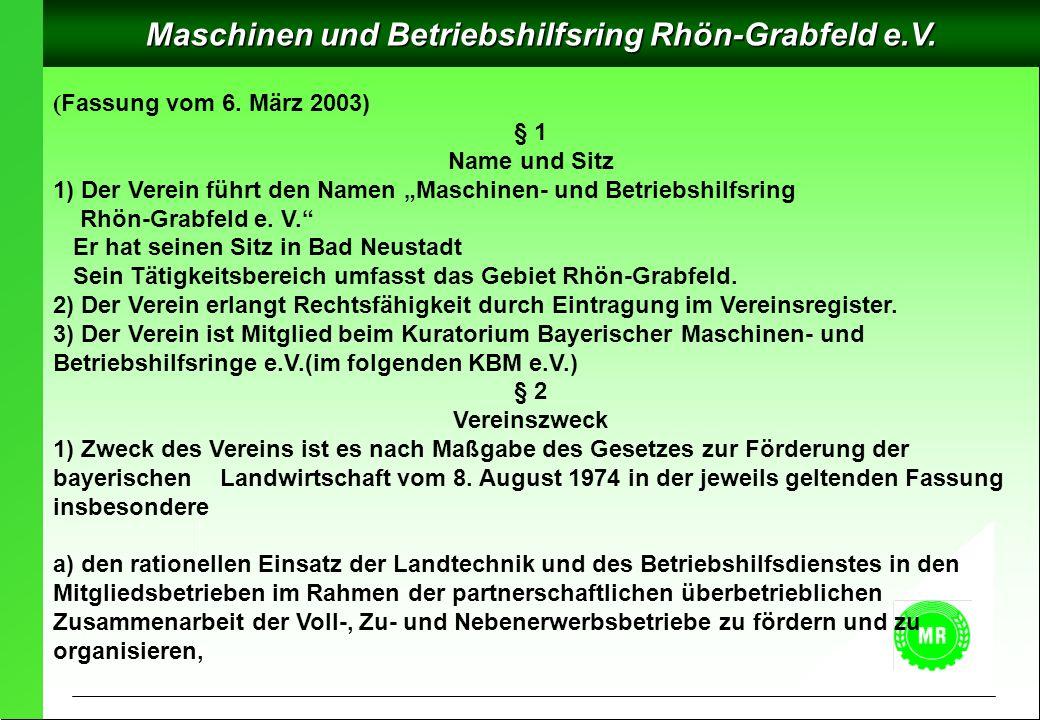 Maschinen und Betriebshilfsring Rhön-Grabfeld e.V. ( Fassung vom 6. März 2003) § 1 Name und Sitz 1) Der Verein führt den Namen Maschinen- und Betriebs