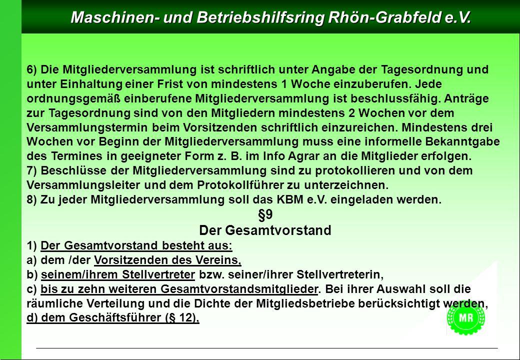 Maschinen- und Betriebshilfsring Rhön-Grabfeld e.V. 6) Die Mitgliederversammlung ist schriftlich unter Angabe der Tagesordnung und unter Einhaltung ei