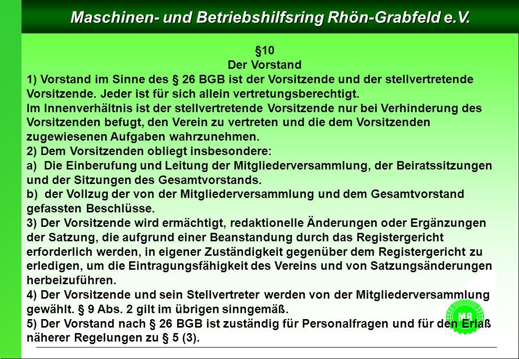 Maschinen- und Betriebshilfsring Rhön-Grabfeld e.V. §10 Der Vorstand 1) Vorstand im Sinne des § 26 BGB ist der Vorsitzende und der stellvertretende Vo